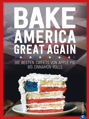 USA Backbuch: Bake America Great Again.