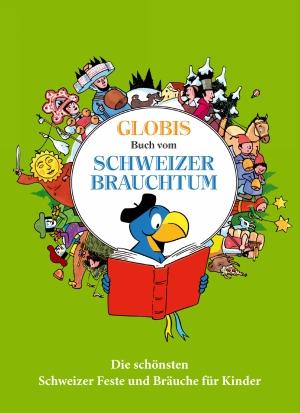 Globis Buch vom Schweizer Brauchtum