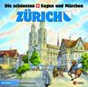 Die schönsten Schweizer Sagen und Märchen: Zürich