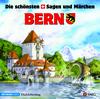 Die schönsten Schweizer Sagen und Märchen: Bern