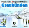 Die schönsten Schweizer Sagen und Märchen: Graubünden