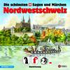 Die schönsten Schweizer Sagen und Märchen: Nordwestschweiz
