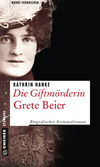 Vergrößerte Darstellung Cover: Die Giftmörderin Grete Beier. Externe Website (neues Fenster)