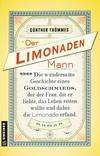 Vergrößerte Darstellung Cover: Der Limonadenmann oder Die wundersame Geschichte eines Goldschmieds, der der Frau, die er liebte, das Leben retten wollte und dabei die Limonade erfand. Externe Website (neues Fenster)