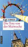 Vergrößerte Darstellung Cover: Die Tote von der Maiwoche. Externe Website (neues Fenster)