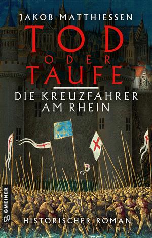Tod oder Taufe - Die Kreuzfahrer am Rhein