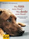 Vergrößerte Darstellung Cover: Was fühlt mein Hund? Was denkt mein Hund?. Externe Website (neues Fenster)