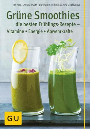 Grüne Smoothies - die besten Frühlings-Rezepte - Vitamine, Energie, Abwehrkräfte