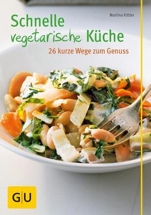 Schnelle vegetarische Küche - 26 kurze Wege zum Genuss