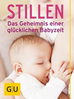 Stillen - das Geheimnis einer glücklichen Babyzeit
