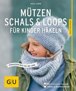 Mützen, Schals & Loops für Kinder häkeln