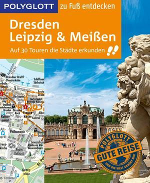 POLYGLOTT Reiseführer Dresden, Leipzig, Meißen zu Fuß entdecken