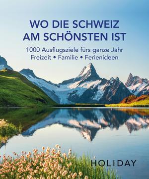 HOLIDAY Reisebuch: Wo die Schweiz am schönsten ist