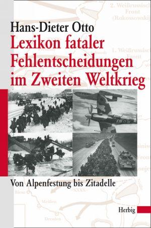 Lexikon fataler Fehlentscheidungen im Zweiten Weltkrieg