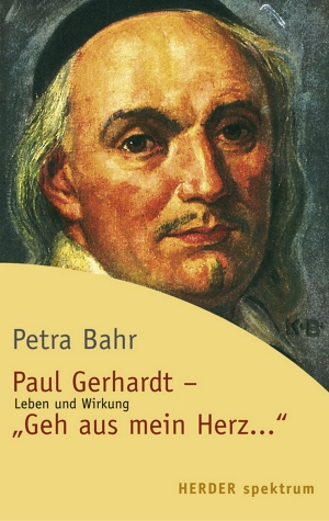"""Paul Gerhardt - """"Geh aus, mein Herz ..."""""""