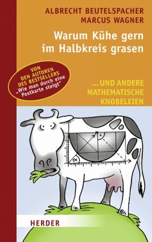 Warum Kühe gern im Halbkreis grasen : ... und andere mathematische Knobeleien