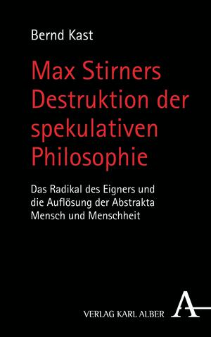 Max Stirners Destruktion der spekulativen Philosophie