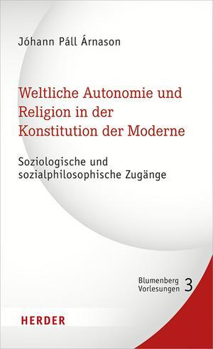 Weltliche Autonomie und Religion in der Konstitution der Moderne