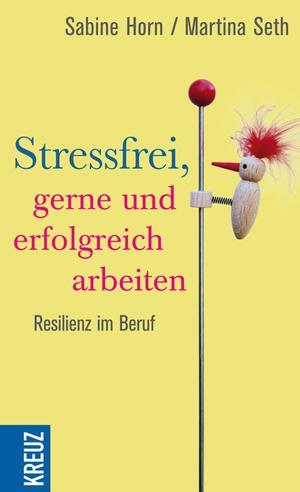 Stressfrei, gerne und erfolgreich arbeiten