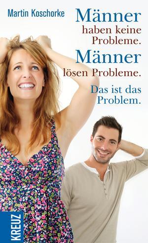 Männer haben keine Probleme. Männer lösen Probleme.