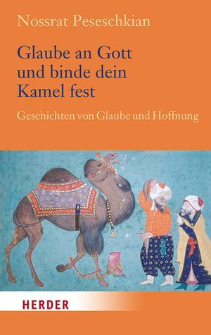 Glaube an Gott und binde dein Kamel fest