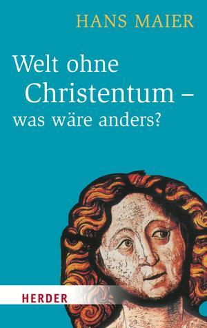 Welt ohne Christentum - was wäre anders?