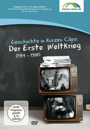 Geschichte in kurzen Clips: Der Erste Weltkrieg (1914-1918)