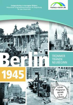 Berlin 1945 - Tränen, Trümmer, Neubeginn
