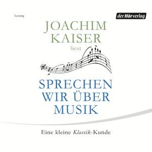 "Joachim Kaiser liest ""Sprechen wir über Musik"""