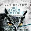 """Vergrößerte Darstellung Cover: Max Bentow liest """"Der Traummacher"""". Externe Website (neues Fenster)"""