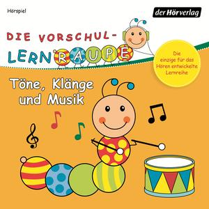 Die Vorschul-Lernraupe - Töne, Klänge und Musik