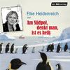 Elke Heidenreich liest Am Südpol, denkt man, ist es heiß