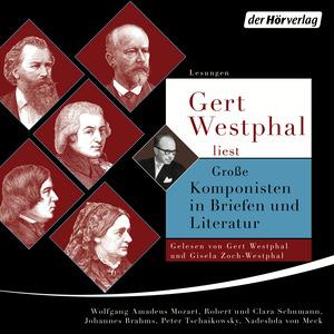 Gert Westphal liest: Große Komponisten in Briefen und Literatur