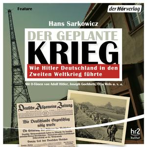 Der geplante Krieg - wie Hitler Deutschland in den Zweiten Weltkrieg führte