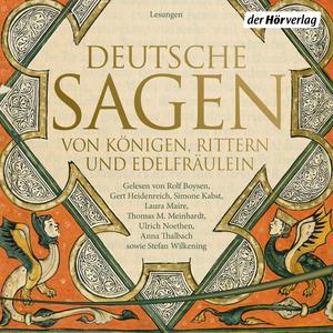 Deutsche Sagen von Königen, Rittern und Edelfräulein