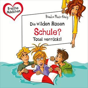 Freche Mädchen: Die wilden Rosen: Schule? Total verrückt!