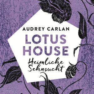 Lotus House - Heimliche Sehnsucht (Die Lotus House-Serie 6)