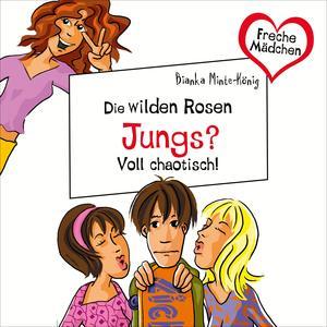 Freche Mädchen: Die Wilden Rosen: Jungs? Voll chaotisch!