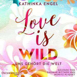 Love Is Wild - Uns gehört die Welt (Love-Is-Reihe 3)