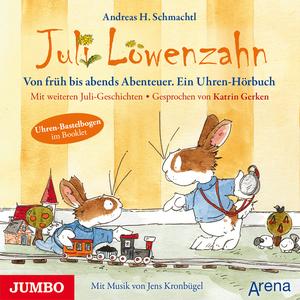 Juli Löwenzahn - Von früh bis abends Abenteuer. Ein Uhren-Hörbuch