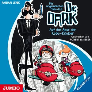 Die unglaublichen Fälle des Dr. Dark - Auf der Spur der Robo-Räuber