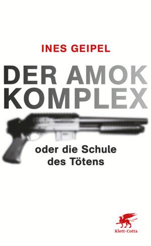 Der Amok-Komplex oder die Schule des Tötens