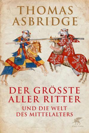 Der größte aller Ritter und die Welt des Mittelalters
