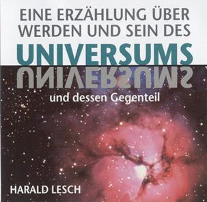 Eine Erzählung über Werden und Sein des Universums und dessen Gegenteil