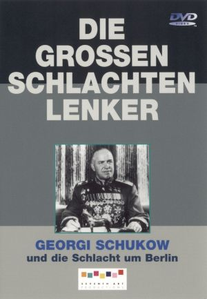 Georgi Schukow und die Schlacht um Berlin