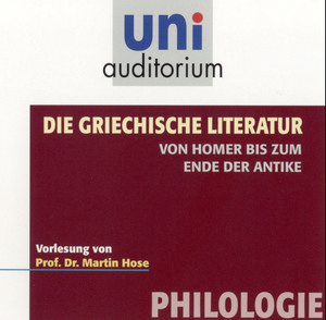 Die griechische Literatur - von Homer bis zum Ende der Antike