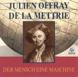 Julien Offray de la Mettrie - Der Mensch eine Maschine