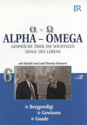 Alpha - Omega 6, Gespräche über die wichtigen Dinge des Lebens