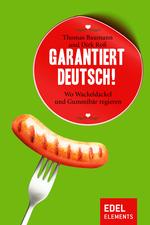 Garantiert deutsch!
