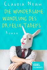 Die wundersame Wandlung des Dr. Felix Tabeks